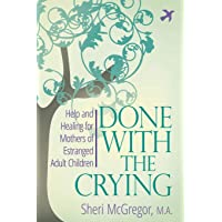 Done With The Crying: Help and Healing for Mothers of Estranged Adult Children