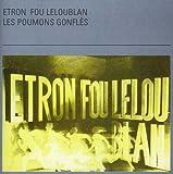 Les Poumons Gonfl?s by ETRON FOU LELOUBLAN (2006-07-28)