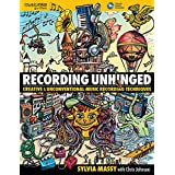 Recording Unhinged: Creative and Unconventional Music Recording Techniques