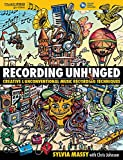 Recording Unhinged: Creative and Unconventional Music Recording Techniques Bk/online media (Music Pro Guides)