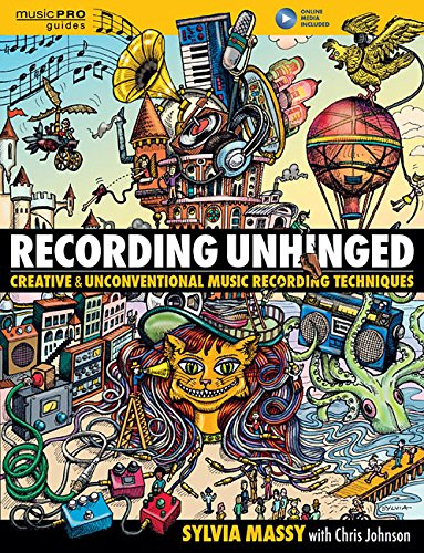 Recording Unhinged  Creative And Unconventional Music Recording Techniques Bk Online Media  Music Pro Guides
