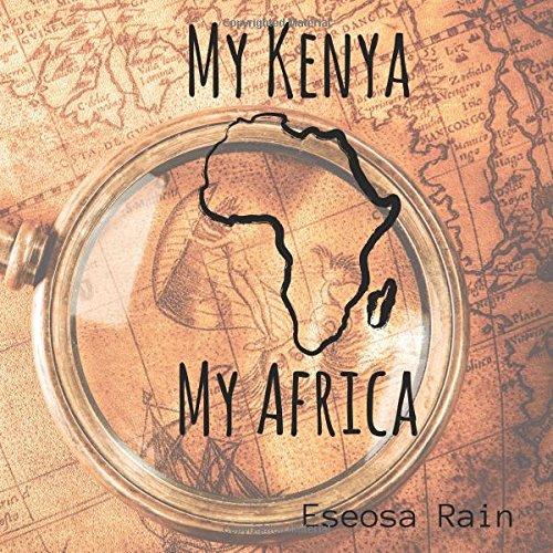 My Kenya My Africa by CreateSpace Independent Publishing Platform