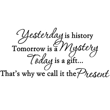 Amazoncom Yesterday Is History Tomorrow Is Mystery Today Is A
