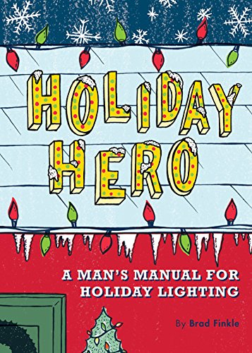 Holiday Hero: A Man's Manual for Holiday Lighting (Shopping Christmas Decorations Centre)