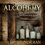 Alcohemy: The Solution to Ending Your Alcohol Habit for Good - Privately, Discreetly, and Fully in Control | David Norman