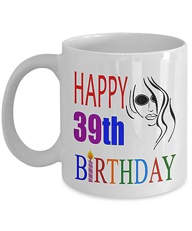 Happy 39th Birthday Mugs For Women Funny 11 Oz