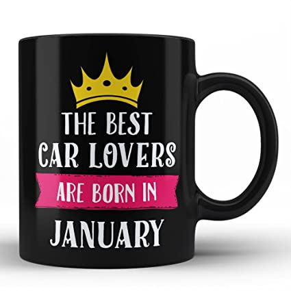 The Best Car Lovers Are Born In January Perfect Unique Birthday Gift For