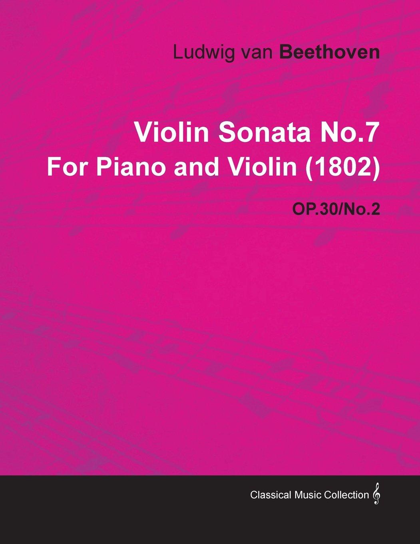 Download Violin Sonata No.7 by Ludwig Van Beethoven for Piano and Violin (1802) Op.30/No.2 PDF