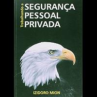 TRABALHANDO A SEGURANÇA PESSOAL PRIVADA: PROTEÇÃO, SEGURANÇA E ESCOLTA DE VIPs
