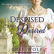 Despised & Desired: The Marquess' Passionate Wife: Love's Second Chance Series, Book 3   Bree Wolf