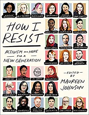 How I Resist: Activism and Hope for a New Generation (9781250168368):  Johnson, Maureen: Books - Amazon.com