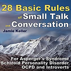 28 Basic Rules of Small Talk and Conversation: For Asperger's Syndrome, Schizoid Personality Disorder, OCPD, and Introverts