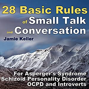 28 Basic Rules of Small Talk and Conversation: For Asperger's Syndrome, Schizoid Personality Disorder, OCPD, and Introverts Hörbuch