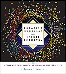 Amazon Creating Mandalas With Sacred Geometry Color And Draw Using Ancient Principles 9781611803266 Susanne F Fincher Books