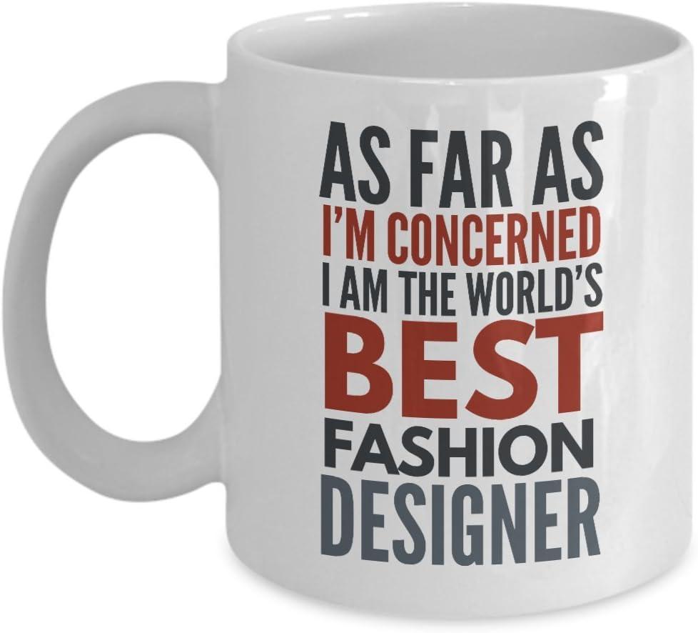 Amazon Com Fashion Designer Mug As Far As I M Concerned I Am The World S Best Fashion Designer Funny Coffee Mug With Sayings Quotes Kitchen Dining