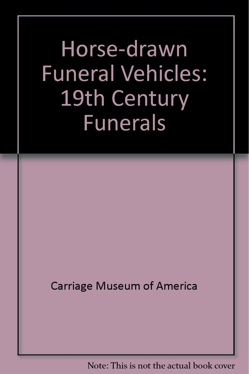 19th century home funeral before the turn of the century - Horse Drawn Funeral Vehicles 19th Century Funerals Michael P D Amato 9781880499146 Amazon Com Books