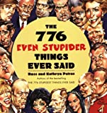 The 776 Even Stupider Things Ever Said, Ross Petras and Kathryn Petras, 0060950595