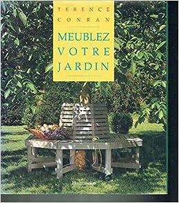 Meublez votre jardin (Maison decoration): Amazon.es: Conran, Terence: Libros en idiomas extranjeros