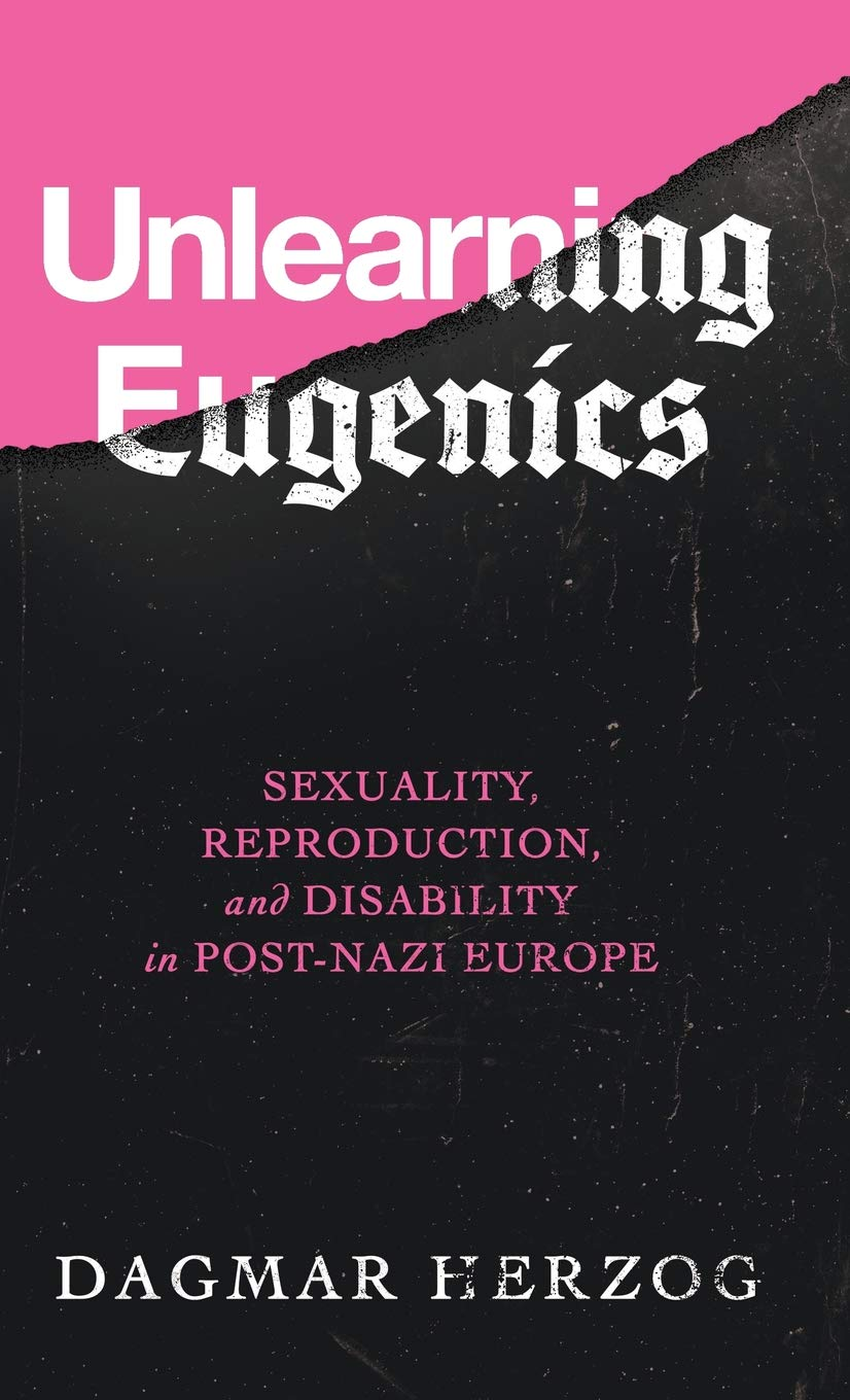 Unlearning Eugenics  Sexuality Reproduction And Disability In Post Nazi Europe  George L. Mosse Series In Modern European Cultural And Intellectual History