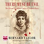 There Must Be Evil: The Life and Murderous Career of Elizabeth Berry | Bernard Taylor