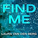 Find Me Audiobook by Laura van den Berg Narrated by Emily Woo Zeller