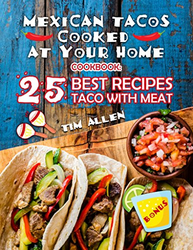 Mexican Tacos cooked at your home. Cookbook:  25 best recipes taco with meat. by Tim  Allen