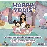 Happy Yogis: Un libro divertido de yoga para los niños con afirmaciones positivas (Edición Bilingüe) (Spanish Edition)
