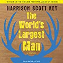 The World's Largest Man: A Memoir Audiobook by Harrison Scott Key Narrated by Harrison Scott Key