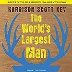 The World's Largest Man: A Memoir | Harrison Scott Key