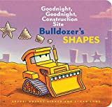 Bulldozer's Shapes: Goodnight, Goodnight, Construction Site (Kids Construction Books, Goodnight Books for Toddlers)