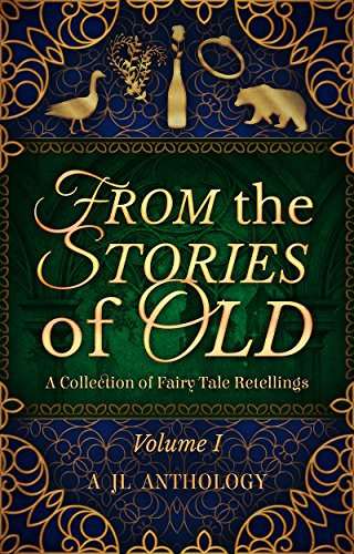From the Stories of Old: A Collection of Fairy Tale Retellings (JL Anthology Book 1) by [Hayden, Heather, Dewar, Matthew, Morier, Corinne, Bernard, J. L., May, Allie, Ross, Louise, Harvey, Renée, Engen, Kelsie, Wade, Lynden, Elliot, Julian, B. C. Marine, Mckayla Eaton, Katelyn Barbee]