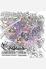 Kitchen Overlord's Colorable Compendium of Geek History: An Adult Coloring Book and Companion to the Illustrated Geek Cookbook