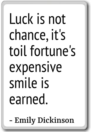 Luck Is Not Chance Its Toil Fortunes Exp Emily Dickinson