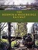 The Bodmin & Wadebridge Railway, 1834-1983