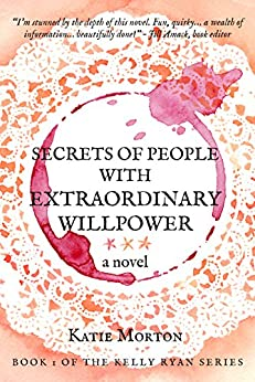 Secrets of People With Extraordinary Willpower: a novel by [Morton, Katie]