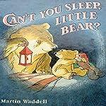 Can't You Sleep, Little Bear?   Martin Waddell