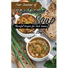 Four Seasons of Vegetarian Soup: Flavorful Recipes for Each Season