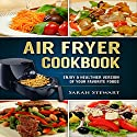 Air Fryer Cookbook: Enjoy a Healthier Version of Your Favorite Foods Audiobook by Sarah Stewart Narrated by Lee Ahonen