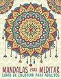 Mandalas Para Meditar: Libro De Colorear Para Adultos: Un libro único de colorear mandalas inspirador, motivador y alentador, además de un regalo ... a la relajación y el alivio del estrés)