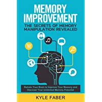 Memory Improvement - The Secrets of Memory Manipulation Revealed: Retrain Your Brain to Improve Your Memory and Discover Your Unlimited Memory Potential: Memory and Learning Exercises to Remember More