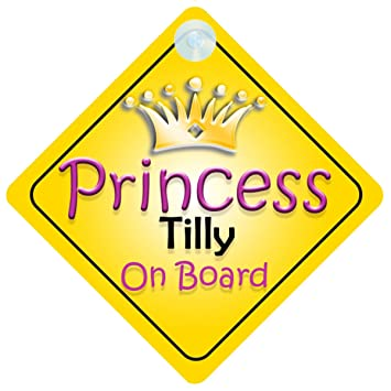 Princess Tilly On Board Girl Car Sign Child//Baby Gift//Present 002