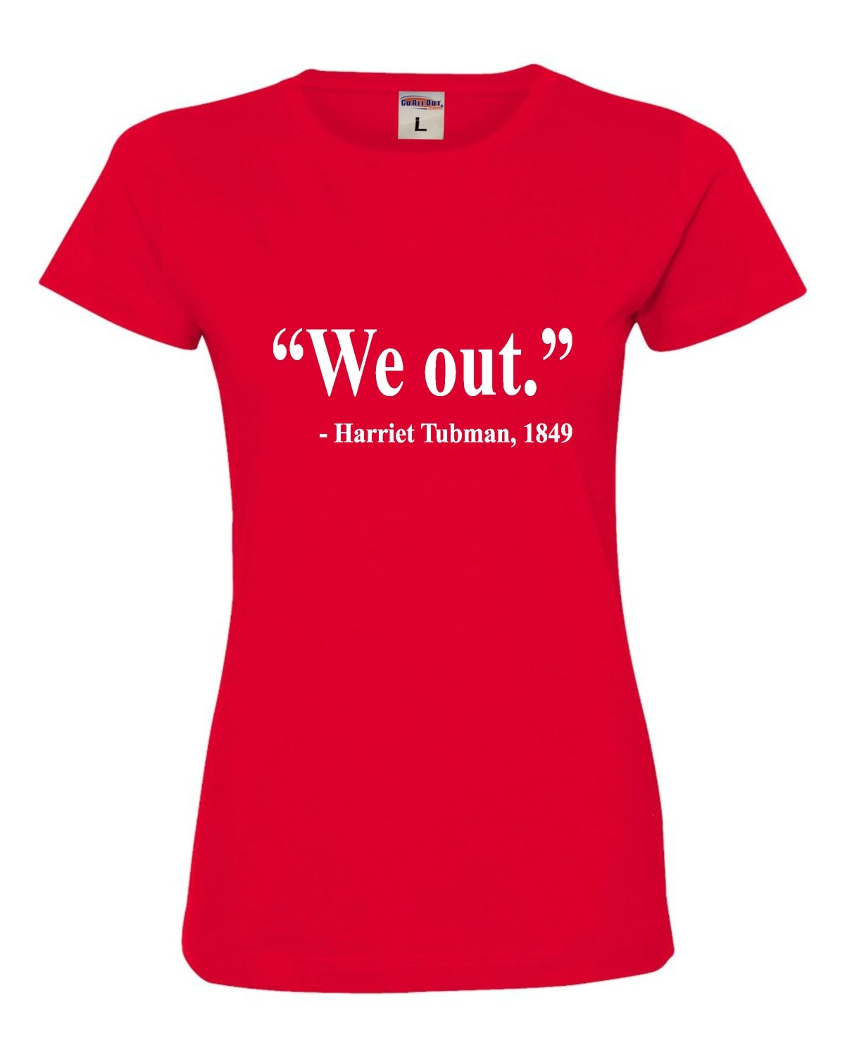 We Out Harriet Tubman Quote Deluxe Soft T Shirt 1376