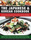 img - for The Japanese & Korean Cookbook: The Very Best Of Two Classic Asian Cuisines: A Guide To Ingredients, Techniques And 250 Recipes Shown Step By Step With 1500 Photographs book / textbook / text book