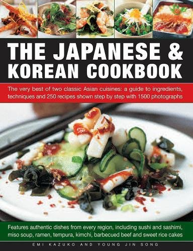 The Japanese & Korean Cookbook: The Very Best Of Two Classic Asian Cuisines: A Guide To Ingredients, Techniques And 250 Recipes Shown Step By Step With 1500 Photographs by Emi Kazuko, Young Jin Song