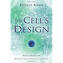 Cell's Design, The: How Chemistry Reveals the Creator'sArtistry