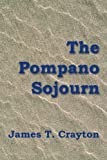 The Pompano Sojourn, James Crayton, 0595350941