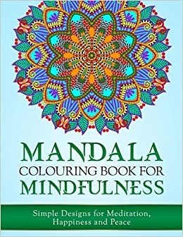 Mandala Colouring Book For Mindfulness Simple Designs Meditation Happiness And Peace UK Edition Amazoncouk Haywood Coloring Books