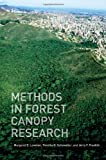 Methods in Forest Canopy Research, Lowman, Margaret D. and Franklin, Jerry F., 0520273710