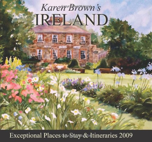 Karen Brown's Ireland 2009: Exceptional Places to Stay & Itineraries (Karen Brown's Guides)...