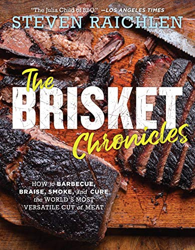 The Brisket Chronicles: How to Barbecue, Braise, Smoke, and Cure the World's Most Versatile Cut of Meat by Steven Raichlen